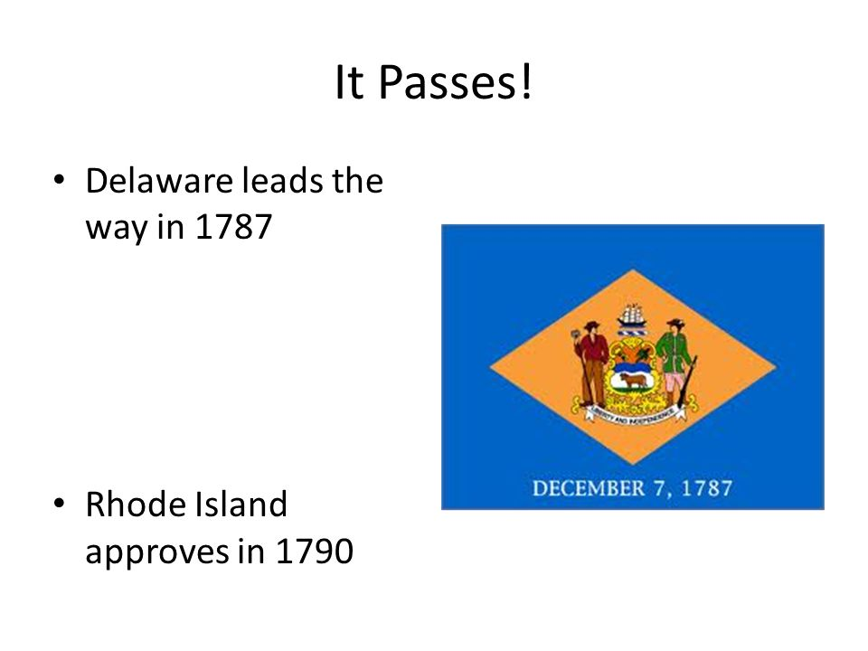 It Passes! Delaware leads the way in 1787 Rhode Island approves in 1790