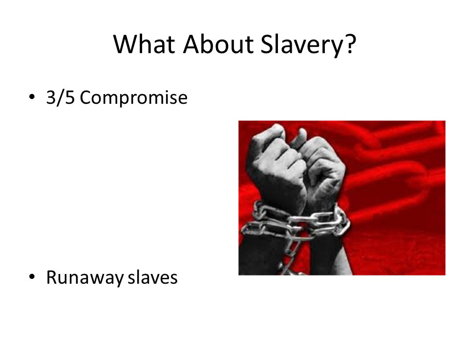 What About Slavery? 3/5 Compromise Runaway slaves
