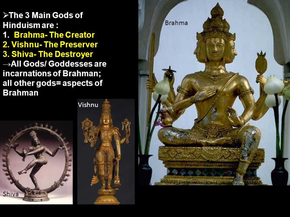 Brahman: Hindus are polytheistic (worship of more than 1 God) – they worship millions of gods- reflecting complexity of life Each god is part of a single force=Brahman It is nameless, faceless, and limitless Only a select few understand the Brahman Hindus believe in unity of all life Atman= essential self (same as Brahman) All things part of same universal soul- stress nonviolence Respect Nature