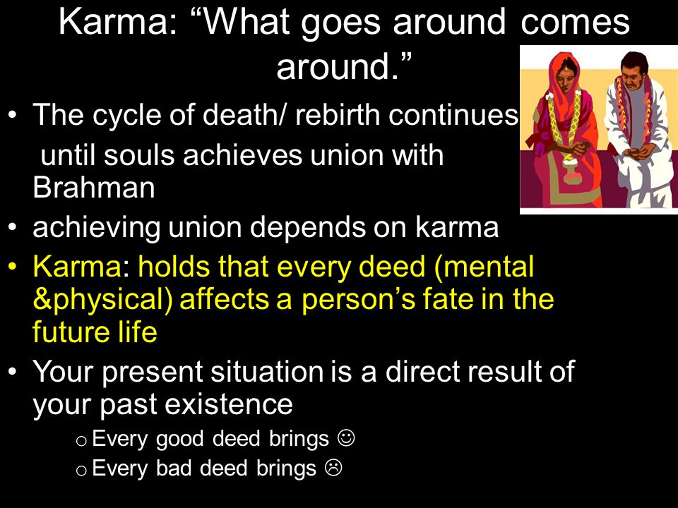 Reincarnation: People suffer due to pursuit of material things True goal in life = moksha (freeing of soul from body to unite with the Brahman- cannot be achieved in 1 life) Reincarnation/ transmigration is the rebirth of the soul in various forms