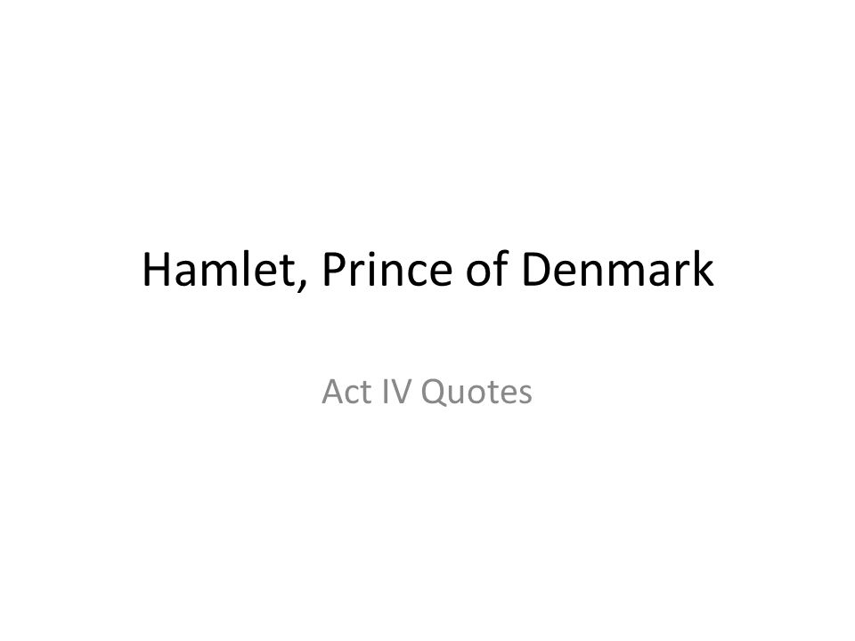 Hamlet, Prince of Denmark Act IV Quotes