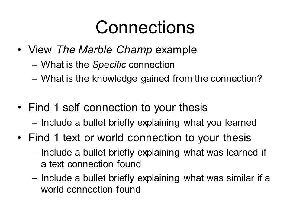 Connections View The Marble Champ example –What is the Specific connection –What is the knowledge gained from the connection.