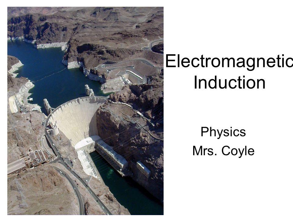 Electromagnetic Induction Physics Mrs. Coyle