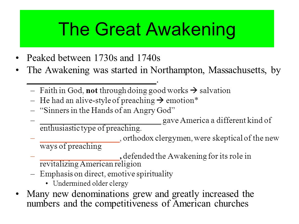 The Great Awakening Peaked between 1730s and 1740s The Awakening was started in Northampton, Massachusetts, by __________________________. –Faith in G