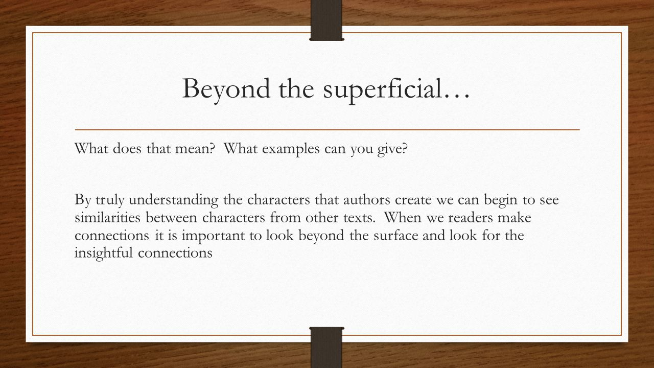 Beyond the superficial… What does that mean? What examples can you give? By truly understanding the characters that authors create we can begin to see