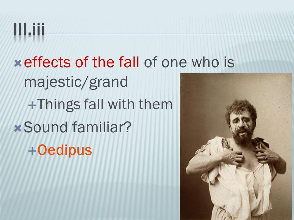  effects of the fall of one who is majestic/grand  Things fall with them  Sound familiar.