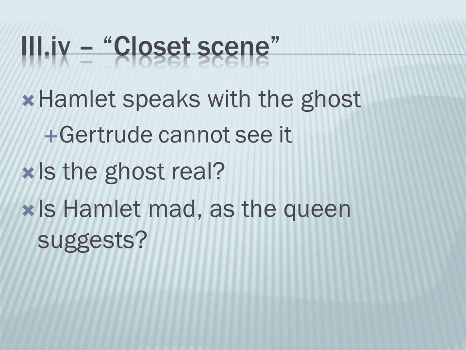  Hamlet speaks with the ghost  Gertrude cannot see it  Is the ghost real?  Is Hamlet mad, as the queen suggests?