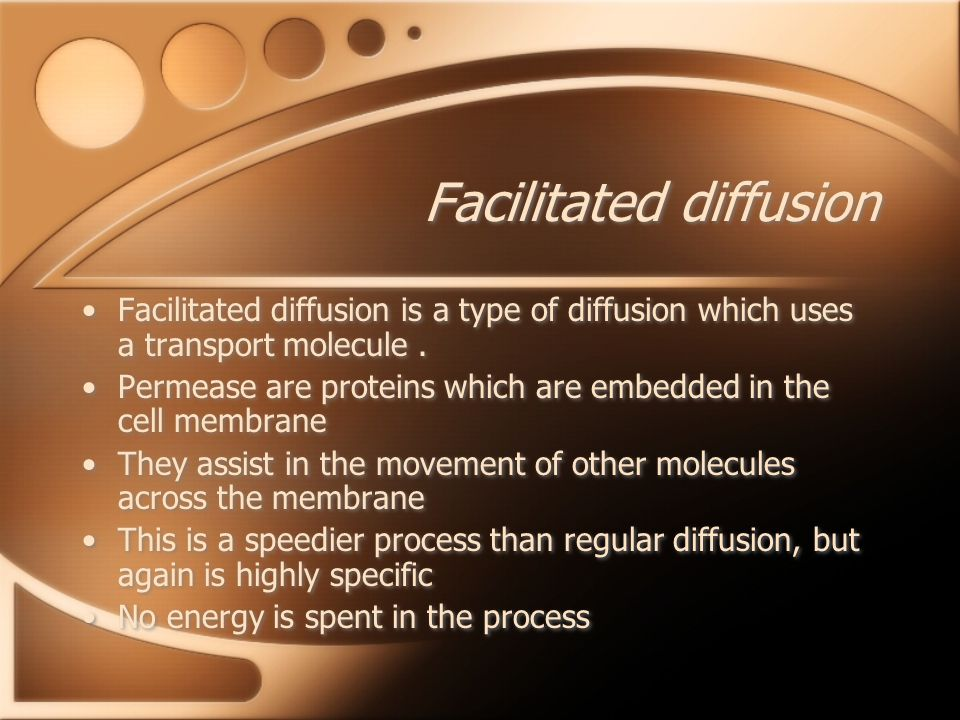 Facilitated diffusion Facilitated diffusion is a type of diffusion which uses a transport molecule.