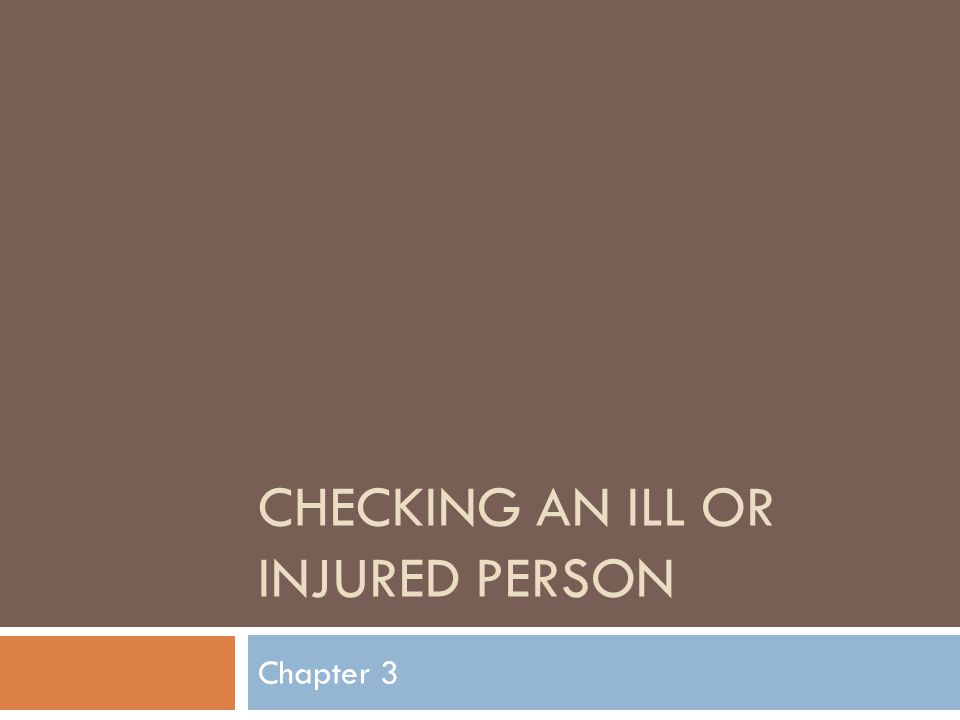 CHECKING AN ILL OR INJURED PERSON Chapter 3