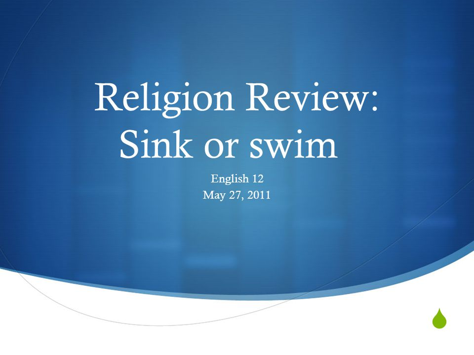  Religion Review: Sink or swim English 12 May 27, 2011