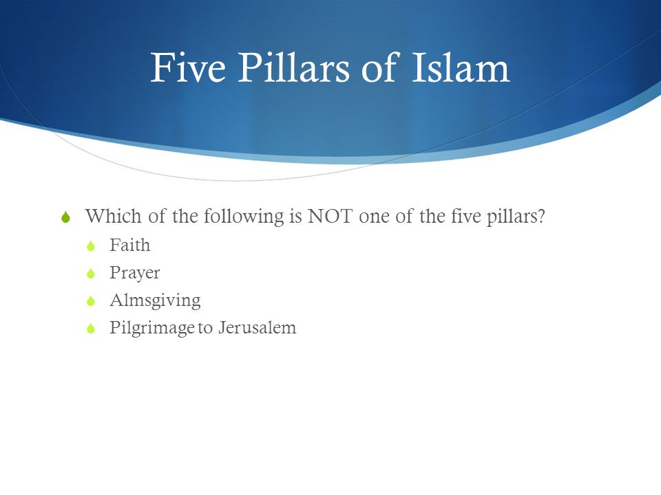 Five Pillars of Islam  Which of the following is NOT one of the five pillars.