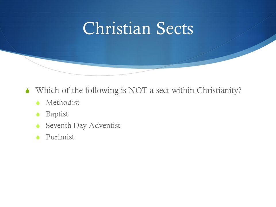 Christian Sects  Which of the following is NOT a sect within Christianity.