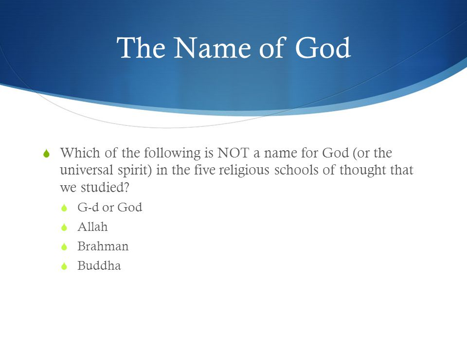 The Name of God  Which of the following is NOT a name for God (or the universal spirit) in the five religious schools of thought that we studied.