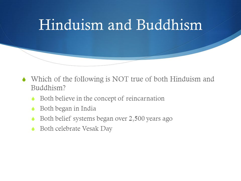 Hinduism and Buddhism  Which of the following is NOT true of both Hinduism and Buddhism.