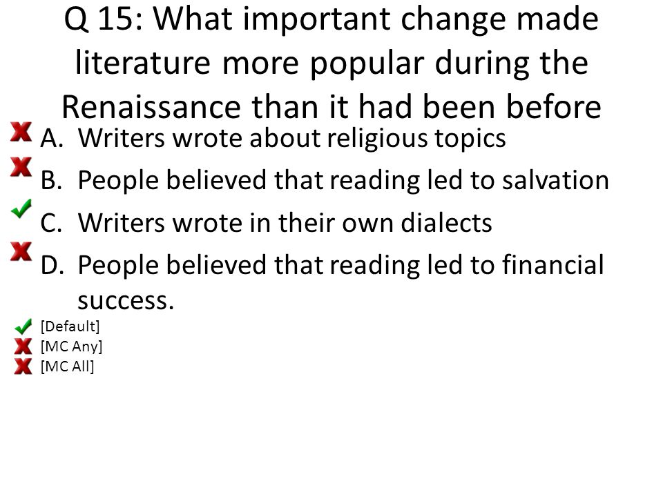 Q 15: What important change made literature more popular during the Renaissance than it had been before A.Writers wrote about religious topics B.Peopl