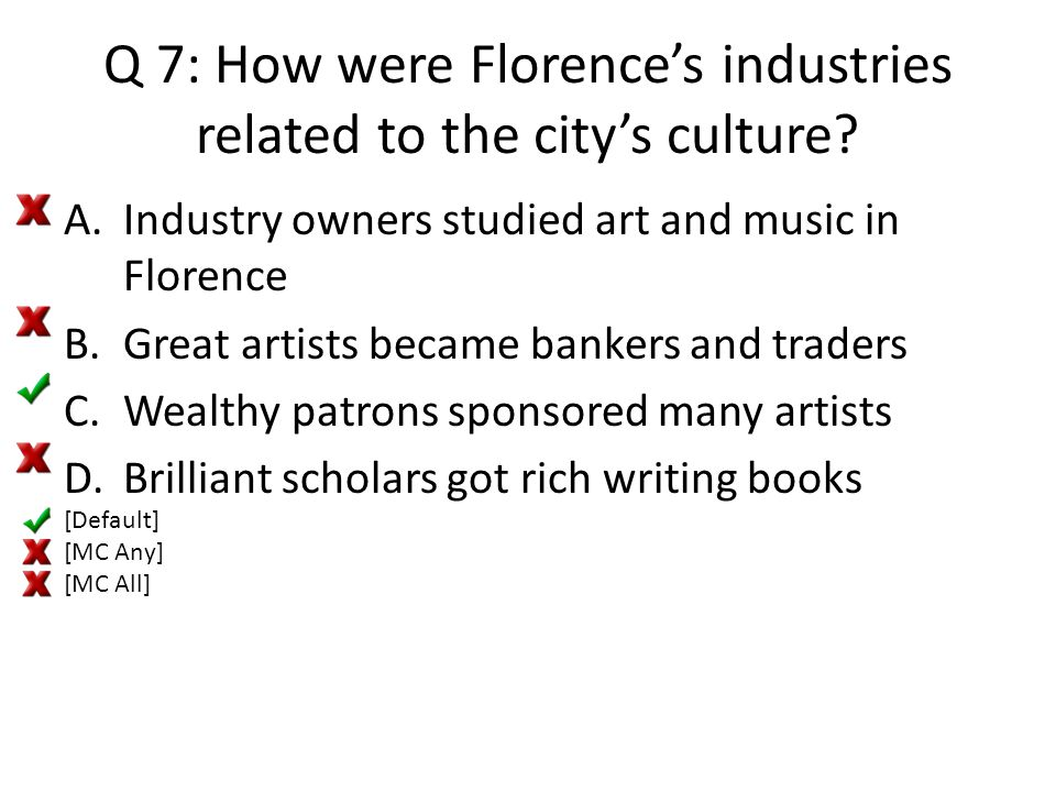 Q 8: This architect helped assemble the Duomo di Santa Maria del Fiore (The Dome): A.Brunelleschi B.Botticelli C.Vesari D.Copernicus [Default] [MC Any] [MC All]