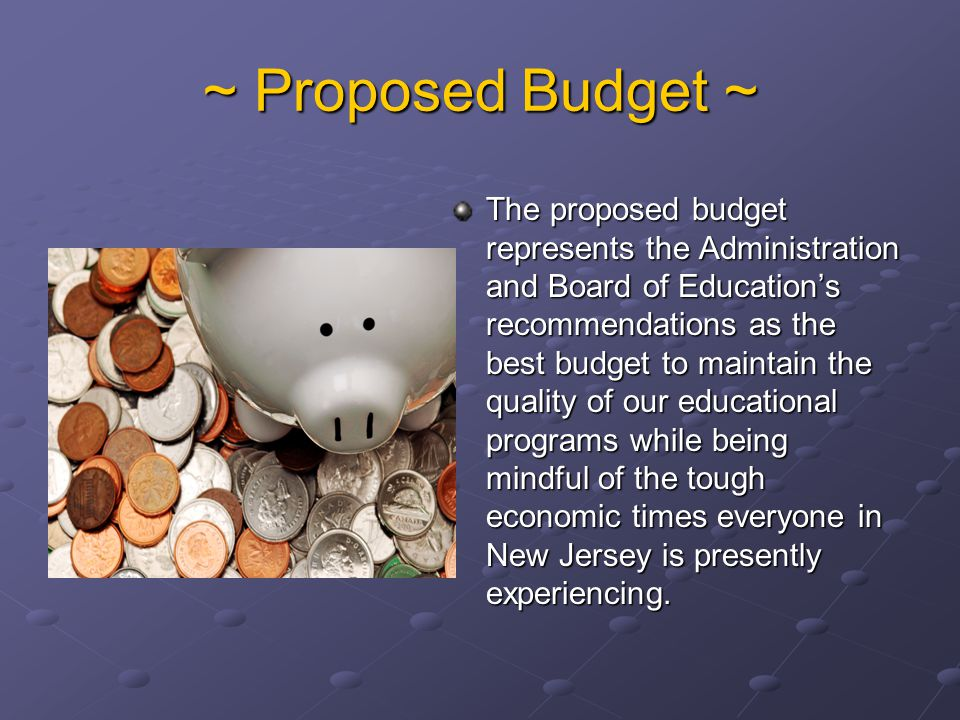 ~ Proposed Budget ~ The proposed budget represents the Administration and Board of Education's recommendations as the best budget to maintain the qual