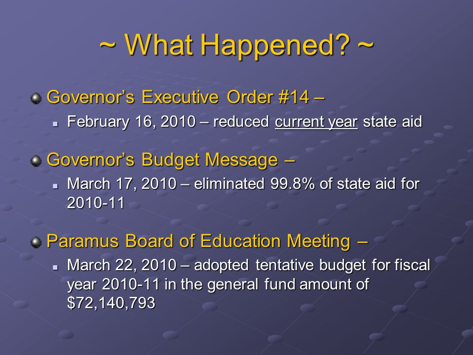 ~ What Happened? ~ Governor's Executive Order #14 – February 16, 2010 – reduced current year state aid February 16, 2010 – reduced current year state