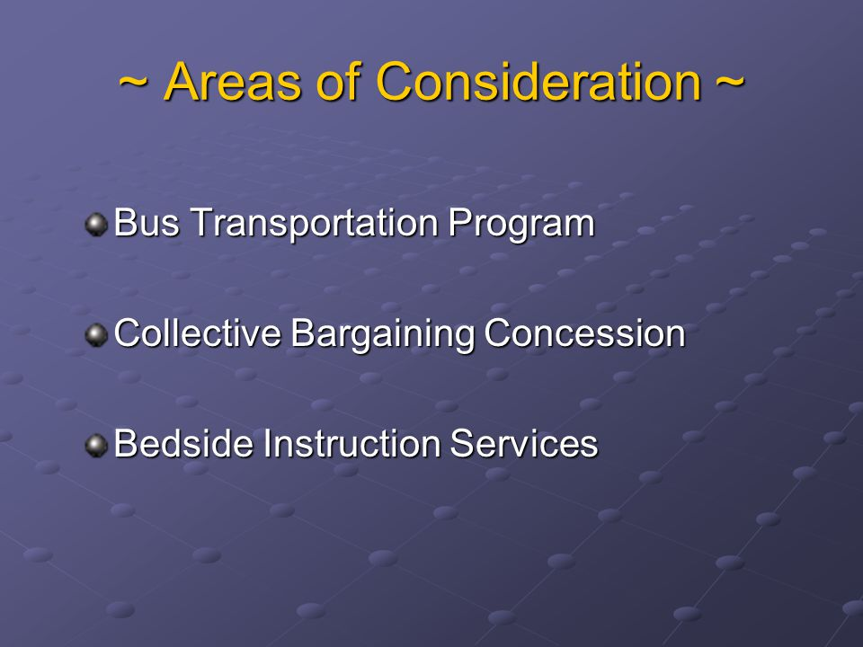 ~ Areas of Consideration ~ Bus Transportation Program Collective Bargaining Concession Bedside Instruction Services