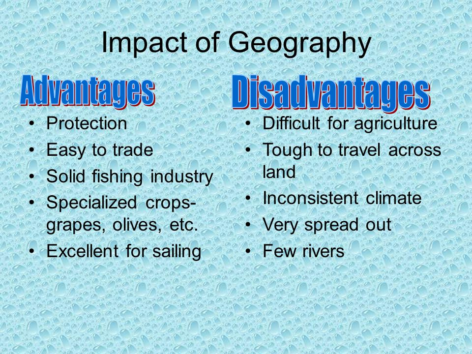 Impact of Geography Protection Easy to trade Solid fishing industry Specialized crops- grapes, olives, etc.