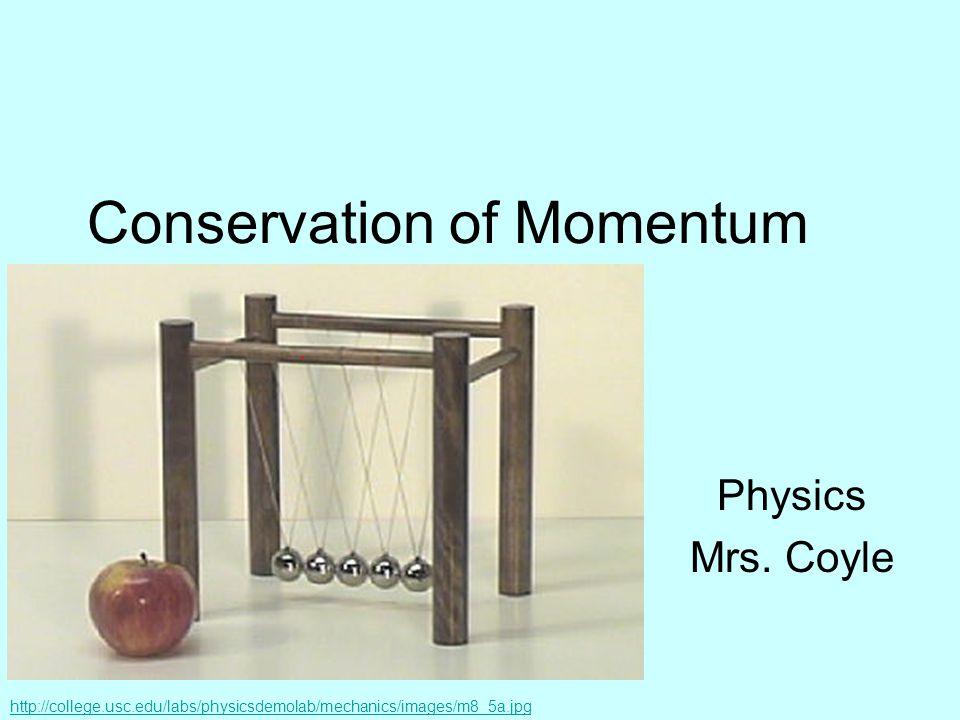 Conservation of Momentum Physics Mrs. Coyle http://college.usc.edu/labs/physicsdemolab/mechanics/images/m8_5a.jpg