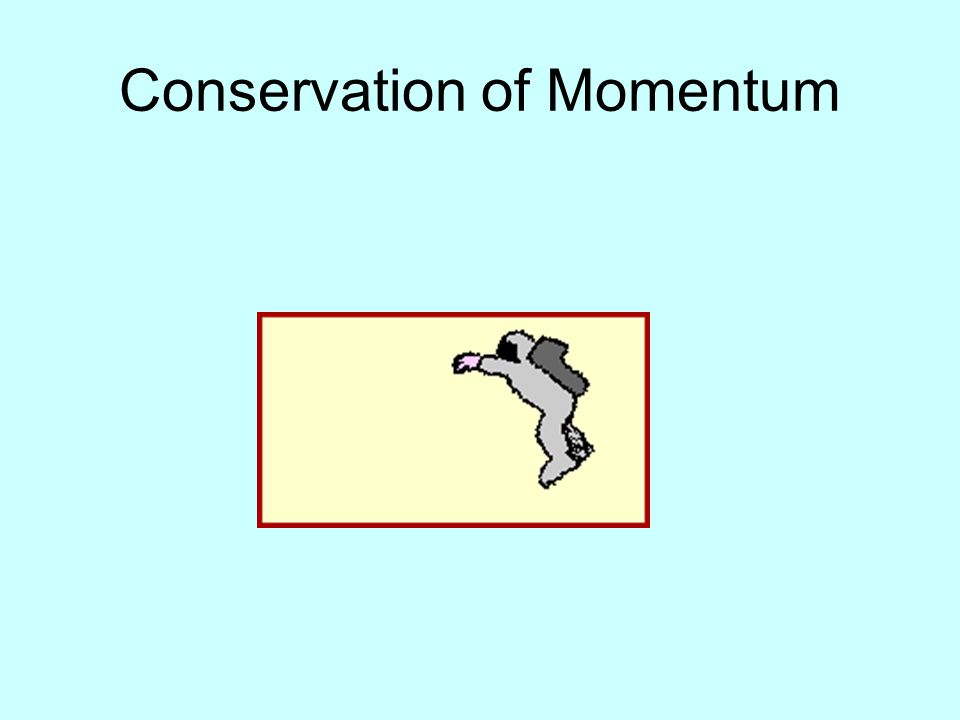 Conservation on Momentum In the absence of an external force the momentum of a closed system is conserved.