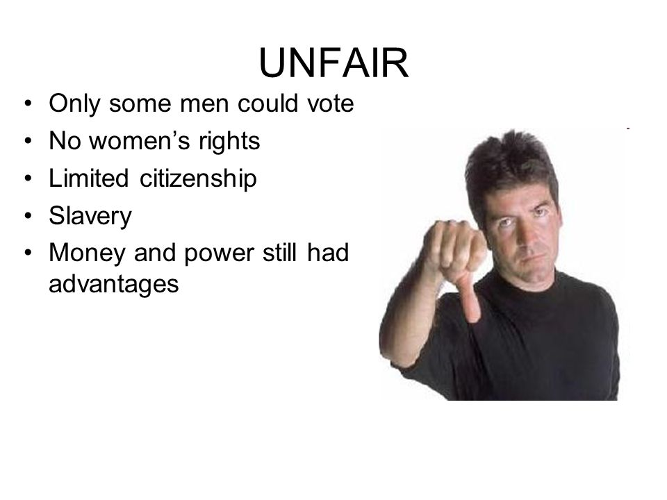 UNFAIR Only some men could vote No women's rights Limited citizenship Slavery Money and power still had advantages