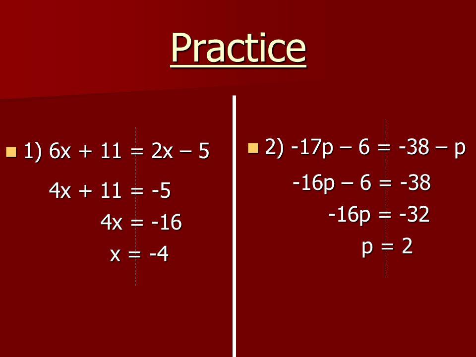 1) 6x + 11 = 2x – 5 1) 6x + 11 = 2x – 5 2) -17p – 6 = -38 – p 2) -17p – 6 = -38 – p 4x + 11 = -5 4x = -16 x = -4 -16p – 6 = -38 -16p – 6 = -38 -16p =