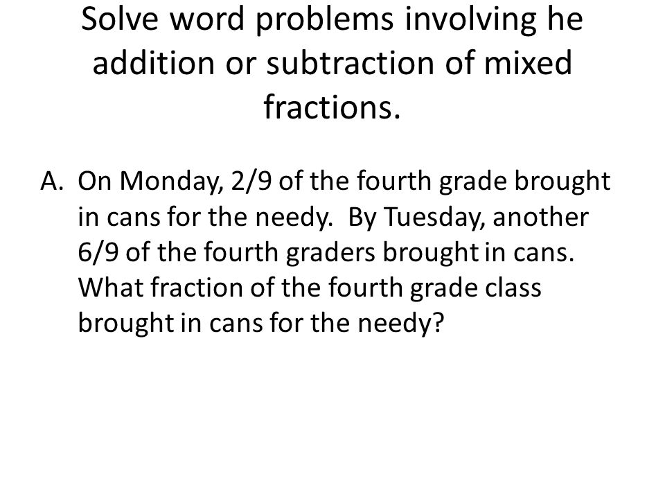 Solve word problems involving he addition or subtraction of mixed fractions.