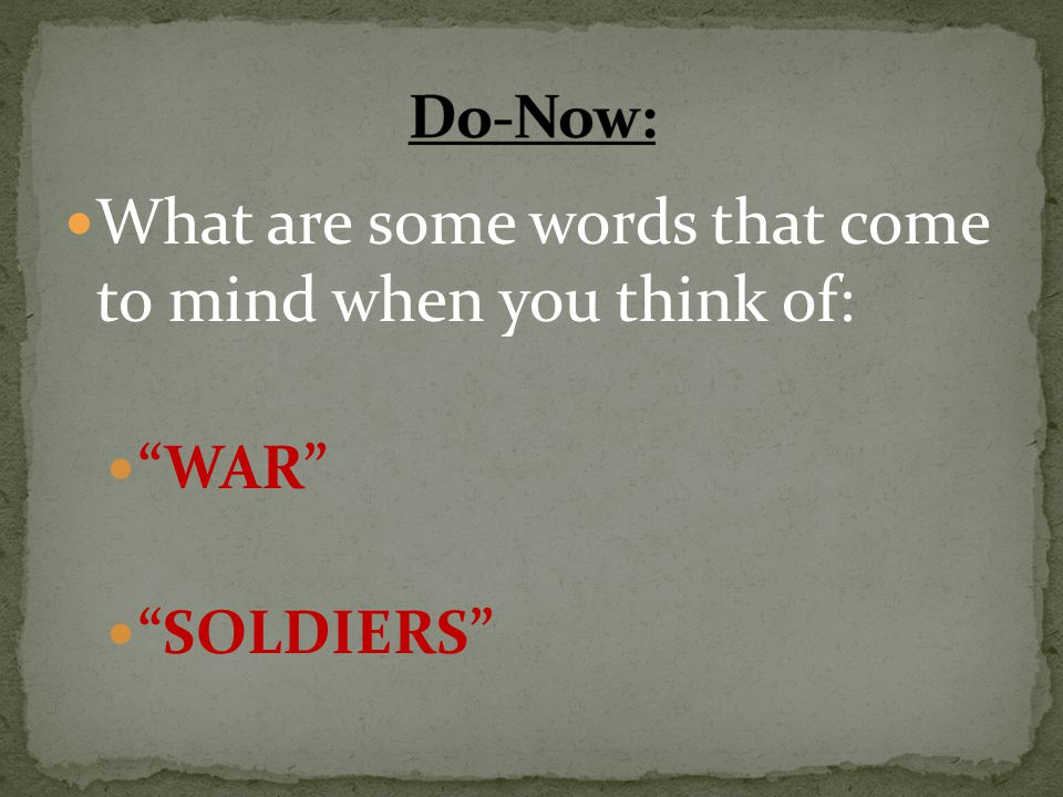 """What are some words that come to mind when you think of: """"WAR"""" """"SOLDIERS"""""""