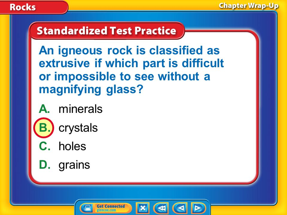Chapter Review – STP3 A.minerals B.crystals C.holes D.grains An igneous rock is classified as extrusive if which part is difficult or impossible to se