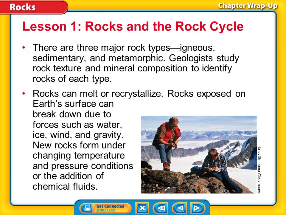 Key Concepts 1 There are three major rock types—igneous, sedimentary, and metamorphic. Geologists study rock texture and mineral composition to identi
