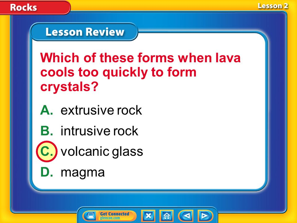 Lesson 2 – LR1 A.sediment B.volcanic glass C.pumice D.magma What erupts onto Earth's surface during a volcanic eruption?