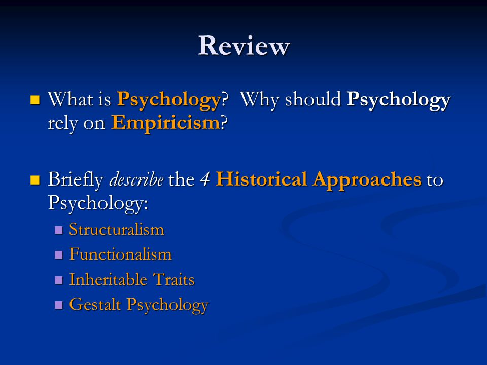Review What is Psychology? Why should Psychology rely on Empiricism? What is Psychology? Why should Psychology rely on Empiricism? Briefly describe th