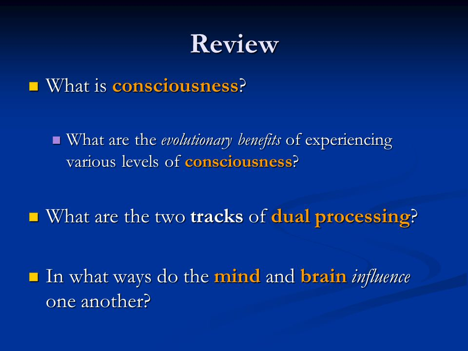 Review What is consciousness? What is consciousness? What are the evolutionary benefits of experiencing various levels of consciousness? What are the