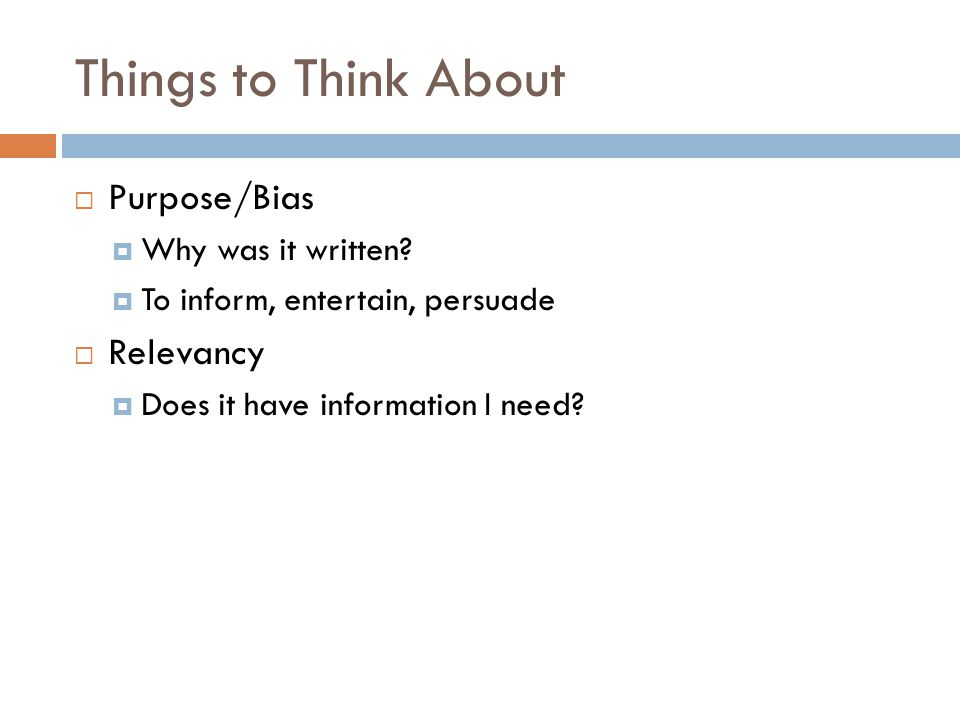 Things to Think About  Purpose/Bias  Why was it written.