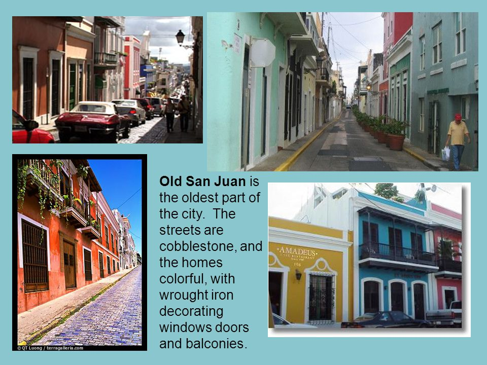 Old San Juan is the oldest part of the city.