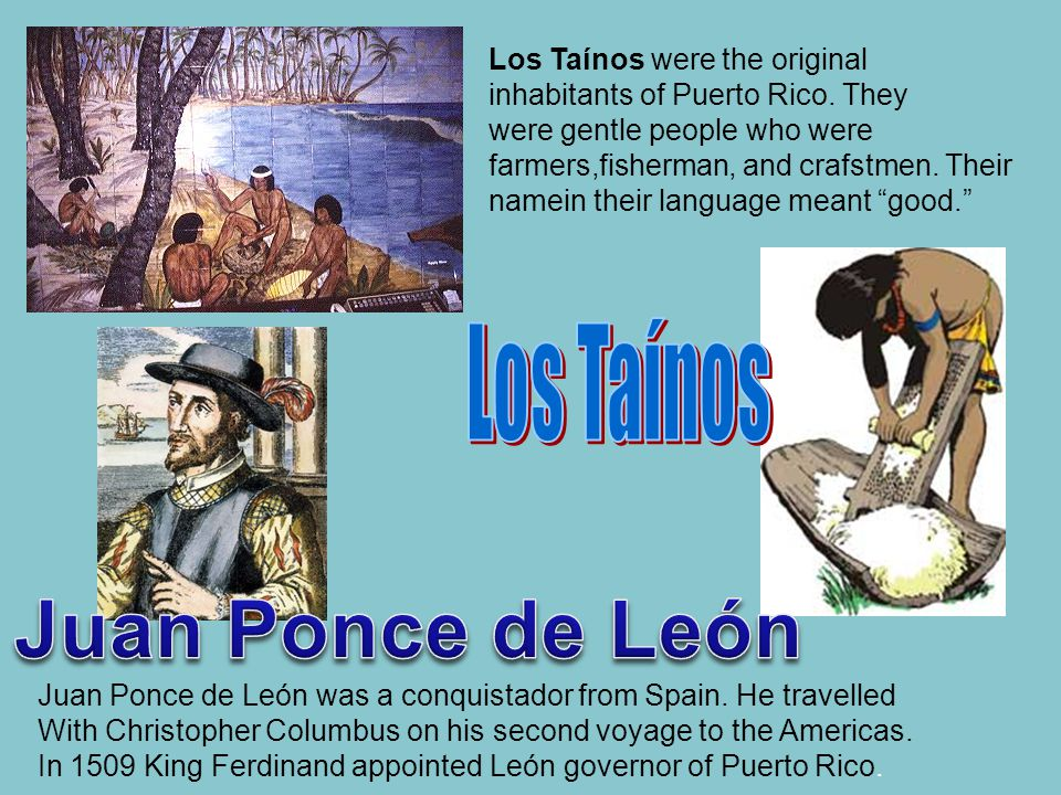 Juan Ponce de León was a conquistador from Spain.