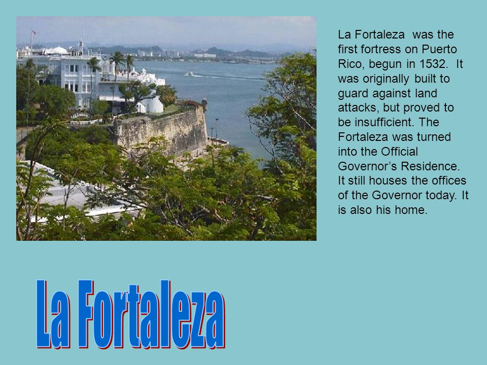 La Fortaleza was the first fortress on Puerto Rico, begun in 1532.