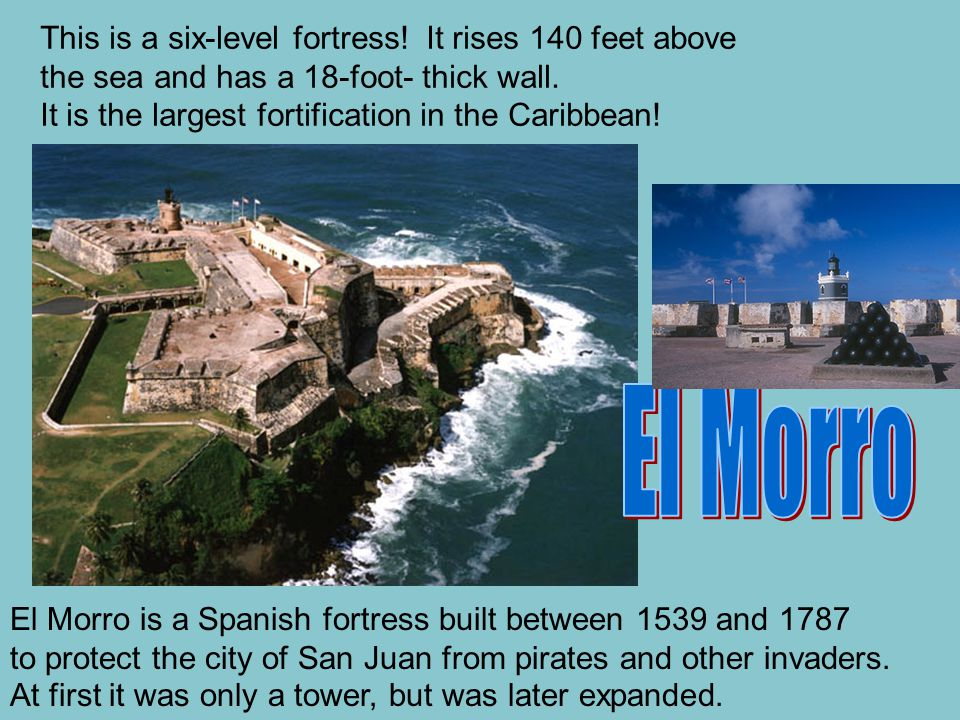 This is a six-level fortress. It rises 140 feet above the sea and has a 18-foot- thick wall.