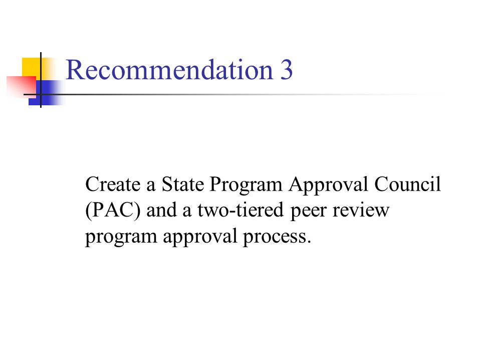 Recommendation 3 Create a State Program Approval Council (PAC) and a two-tiered peer review program approval process.