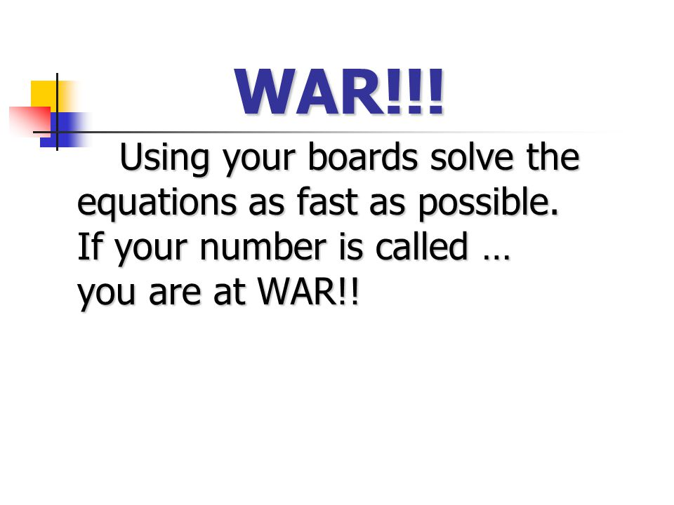 WAR!!. Using your boards solve the equations as fast as possible.
