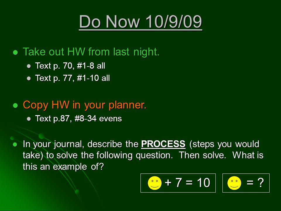 Do Now 10/9/09 Take out HW from last night. Take out HW from last night.