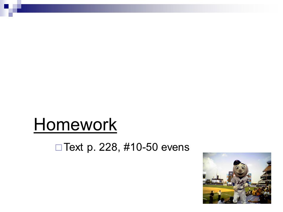 Homework  Text p. 228, #10-50 evens
