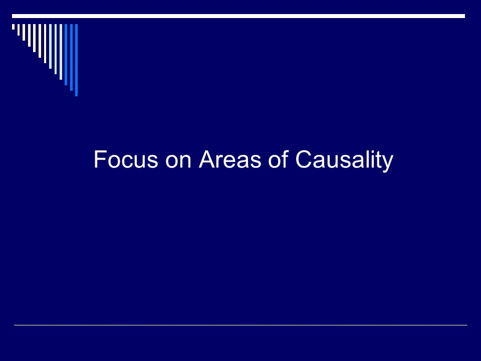 Focus on Areas of Causality