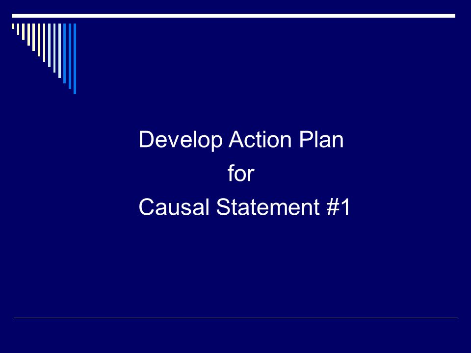Develop Action Plan for Causal Statement #1