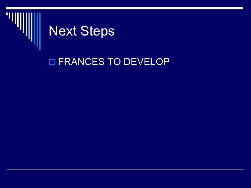 Next Steps  FRANCES TO DEVELOP