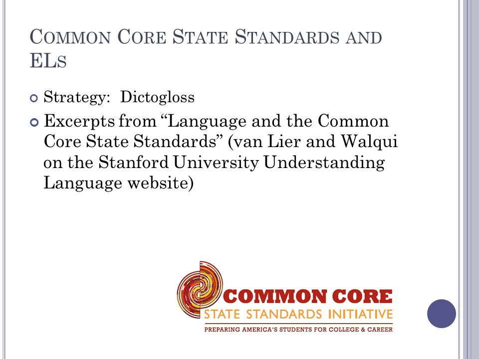 C OMMON C ORE S TATE S TANDARDS AND EL S Strategy: Dictogloss Excerpts from Language and the Common Core State Standards (van Lier and Walqui on the Stanford University Understanding Language website)