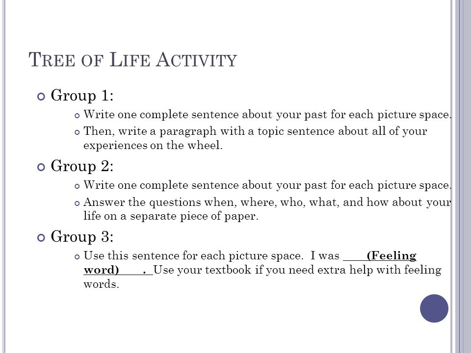 T REE OF L IFE A CTIVITY Group 1: Write one complete sentence about your past for each picture space.