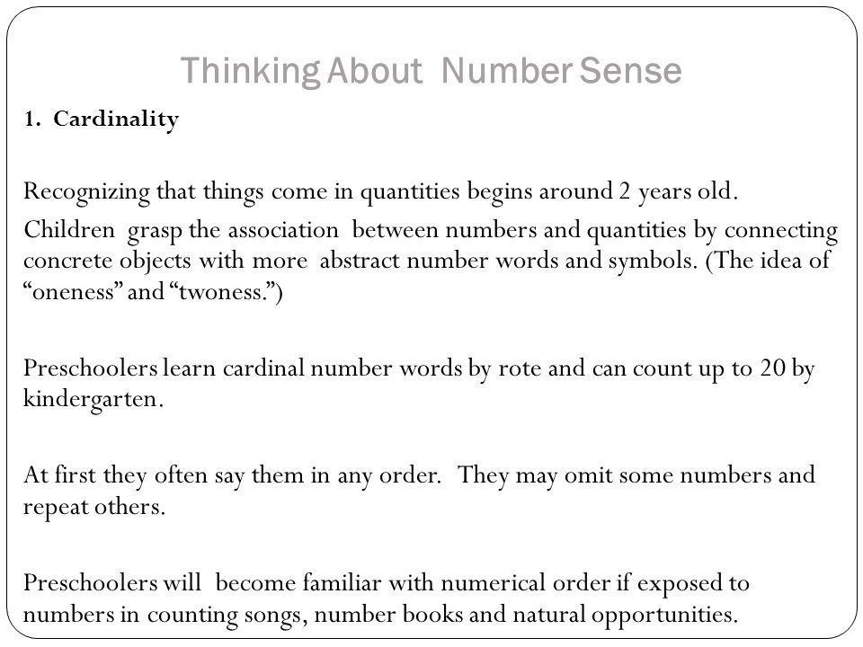 Thinking About Number Sense (cont.) 2.Recognizing Number Symbols Learning to read numbers symbols depends on how often children are exposed to them.